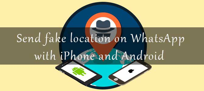 Send fake location on WhatsApp